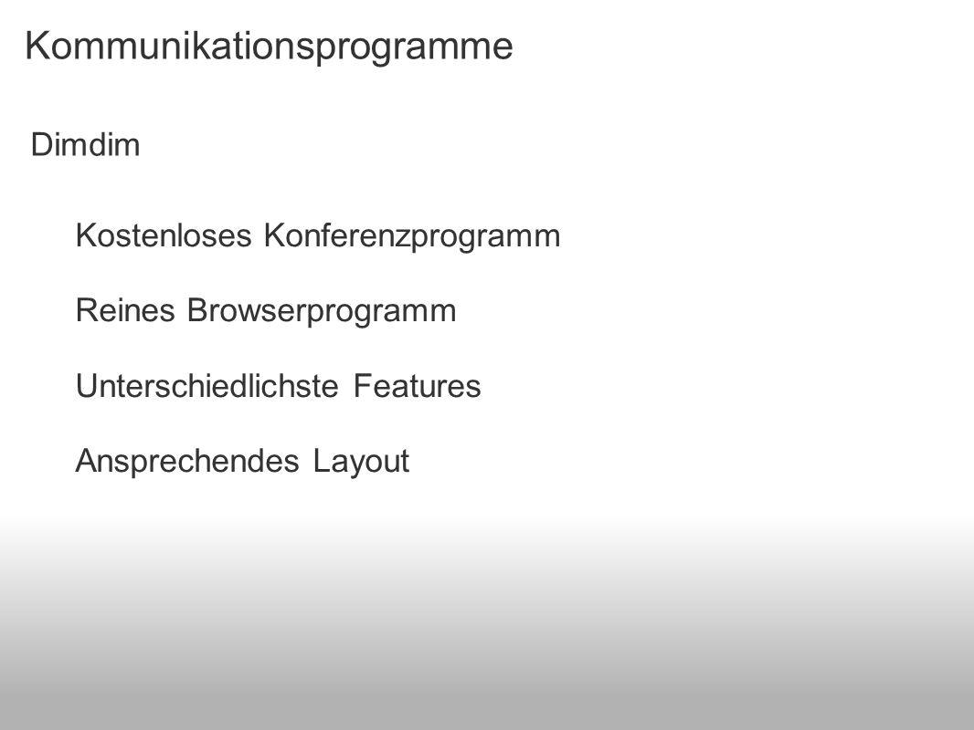 Kommunikationsprogramme Kostenloses Konferenzprogramm Reines Browserprogramm Unterschiedlichste Features Ansprechendes Layout Dimdim