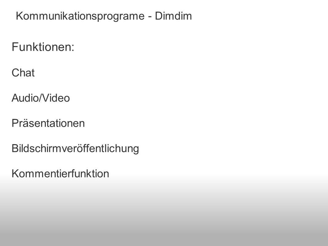 Funktionen: Chat Audio/Video Präsentationen Bildschirmveröffentlichung Kommentierfunktion Kommunikationsprograme - Dimdim
