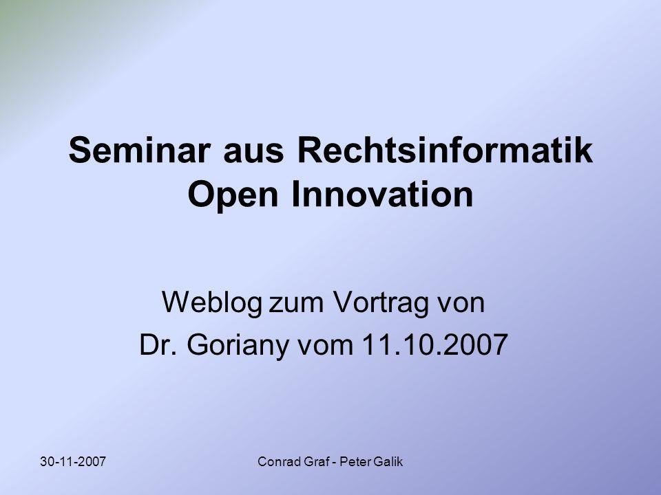 30-11-2007Conrad Graf - Peter Galik Seminar aus Rechtsinformatik Open Innovation Weblog zum Vortrag von Dr. Goriany vom 11.10.2007
