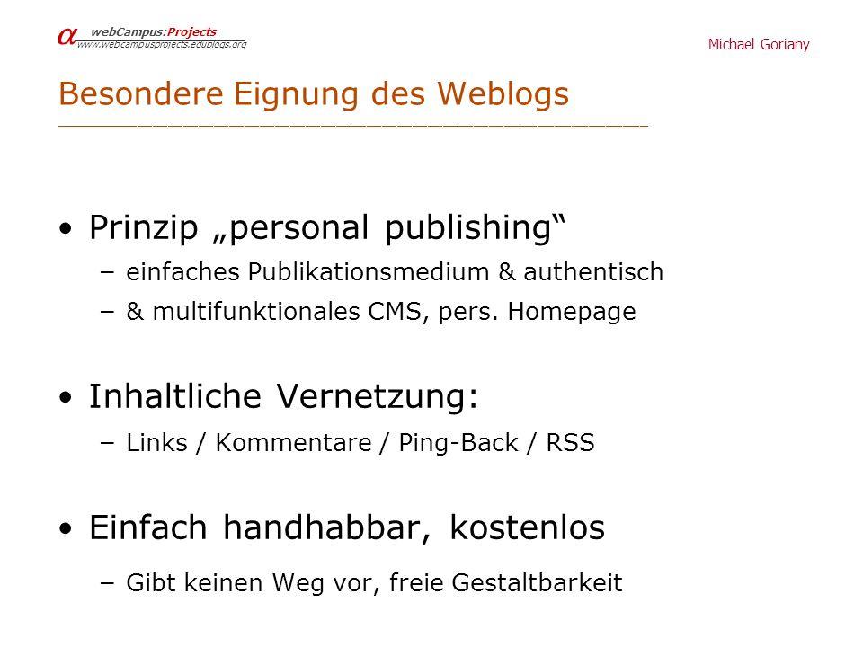 Michael Goriany webCampus:Projects www.webcampusprojects.edublogs.org Drei Grundfragen für Weblogeinsatz Bedeutung partizipativer Konversation im Vorfeld wiss.