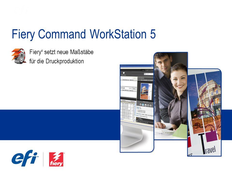 Fiery Command WorkStation 5 Fiery ® setzt neue Maßstäbe für die Druckproduktion