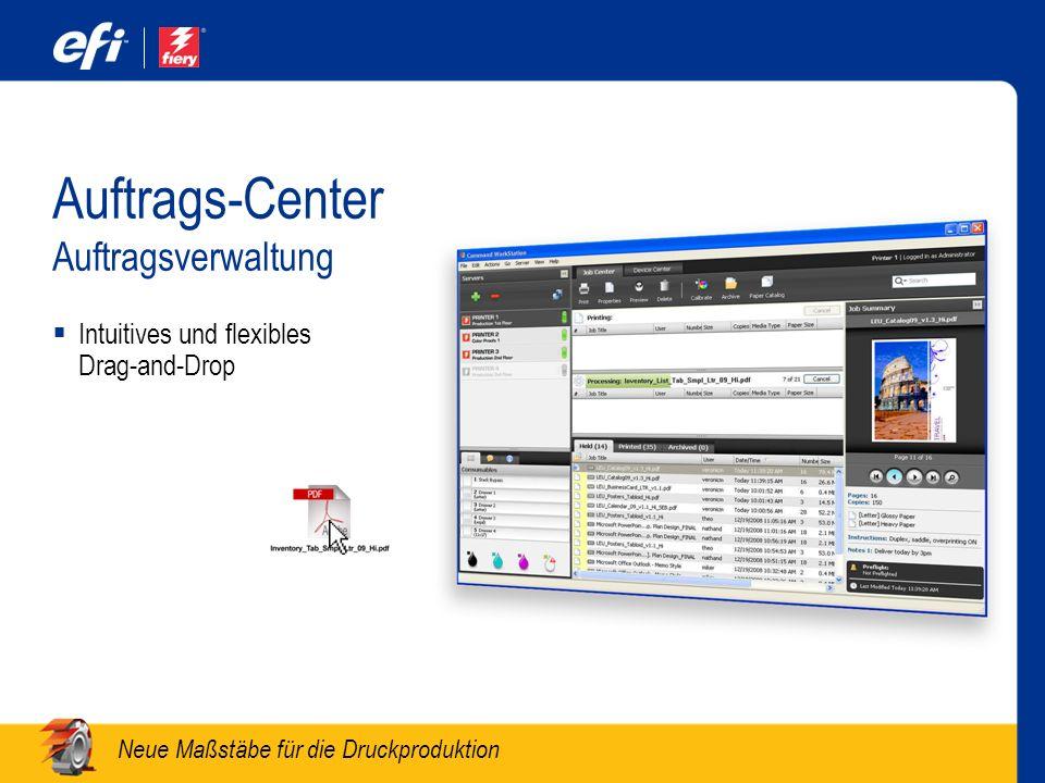 Neue Maßstäbe für die Druckproduktion Auftrags-Center Auftragsverwaltung Intuitives und flexibles Drag-and-Drop