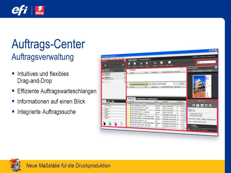 Neue Maßstäbe für die Druckproduktion Auftrags-Center Auftragsverwaltung Intuitives und flexibles Drag-and-Drop Effiziente Auftragswarteschlangen Info
