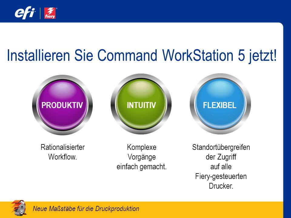 Neue Maßstäbe für die Druckproduktion Installieren Sie Command WorkStation 5 jetzt! Rationalisierter Workflow. Komplexe Vorgänge einfach gemacht. Stan