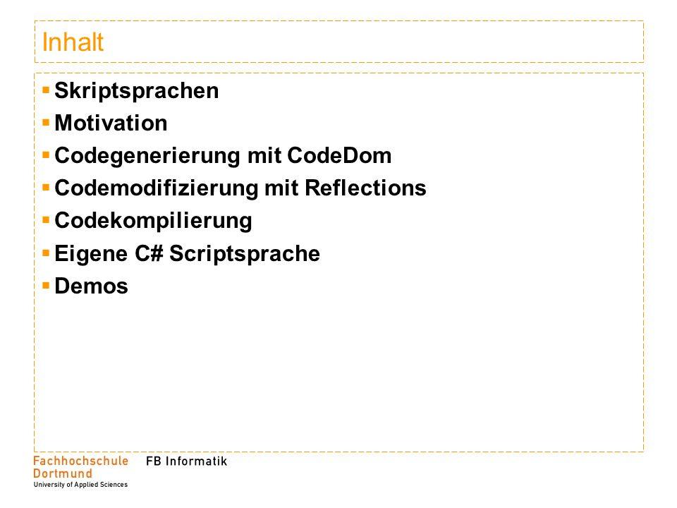 Inhalt Skriptsprachen Motivation Codegenerierung mit CodeDom Codemodifizierung mit Reflections Codekompilierung Eigene C# Scriptsprache Demos
