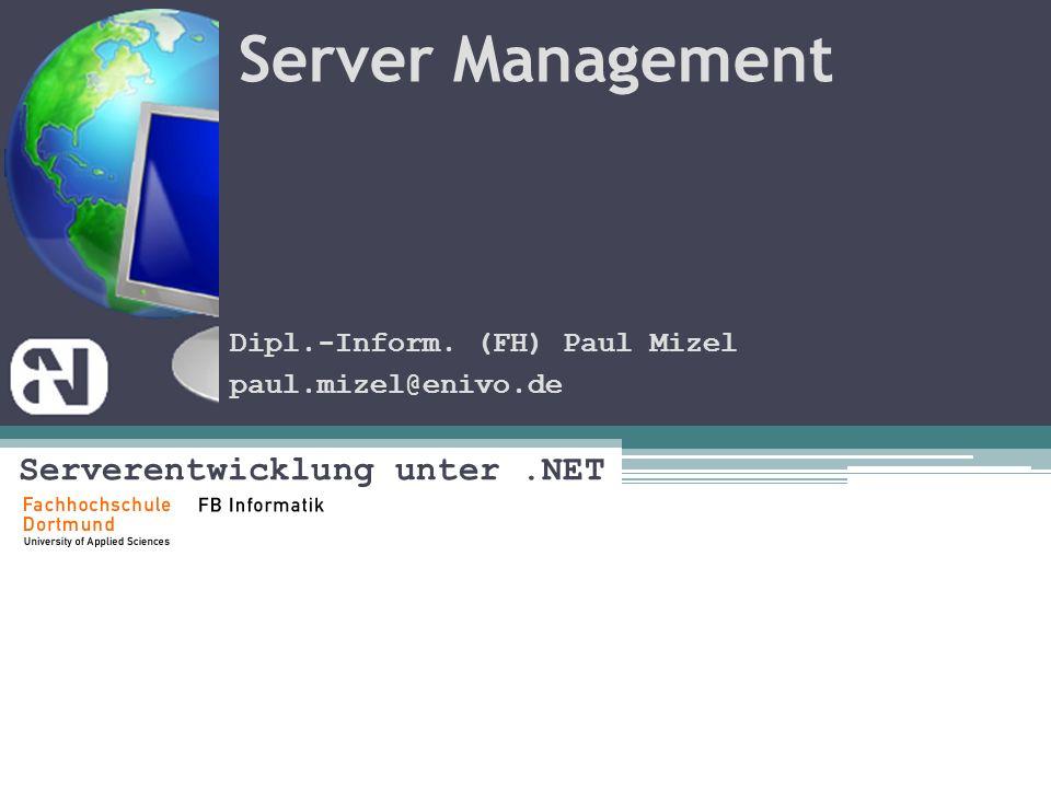 Server Management Serverentwicklung unter.NET Dipl.-Inform. (FH) Paul Mizel paul.mizel@enivo.de