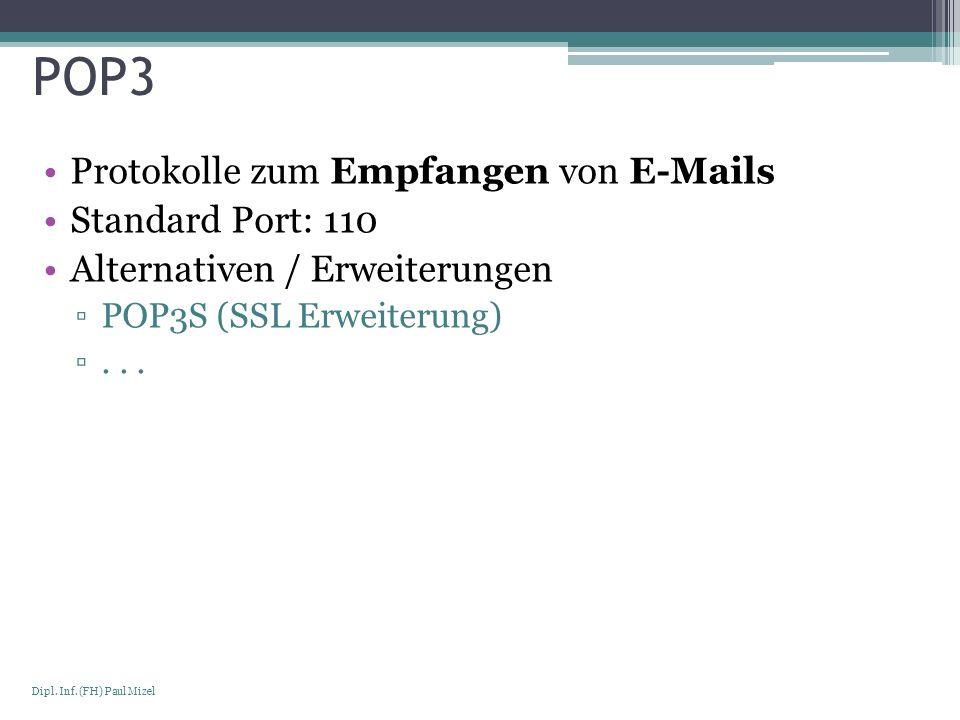 Seite 14 Dipl. Inf. (FH) Paul Mizel POP3 Protokolle zum Empfangen von E-Mails Standard Port: 110 Alternativen / Erweiterungen POP3S (SSL Erweiterung).