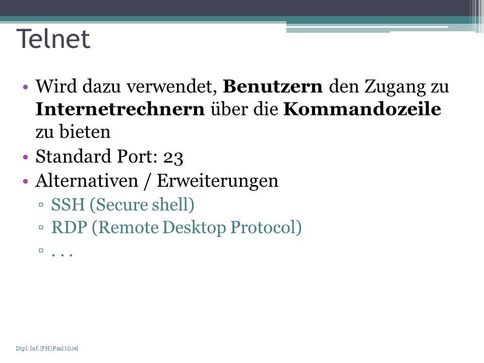 Seite 16 Dipl. Inf. (FH) Paul Mizel Telnet Wird dazu verwendet, Benutzern den Zugang zu Internetrechnern über die Kommandozeile zu bieten Standard Por