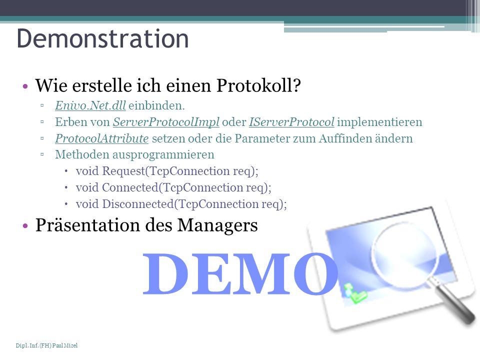 Seite 20 Dipl. Inf. (FH) Paul Mizel Demonstration Wie erstelle ich einen Protokoll? Enivo.Net.dll einbinden. Erben von ServerProtocolImpl oder IServer
