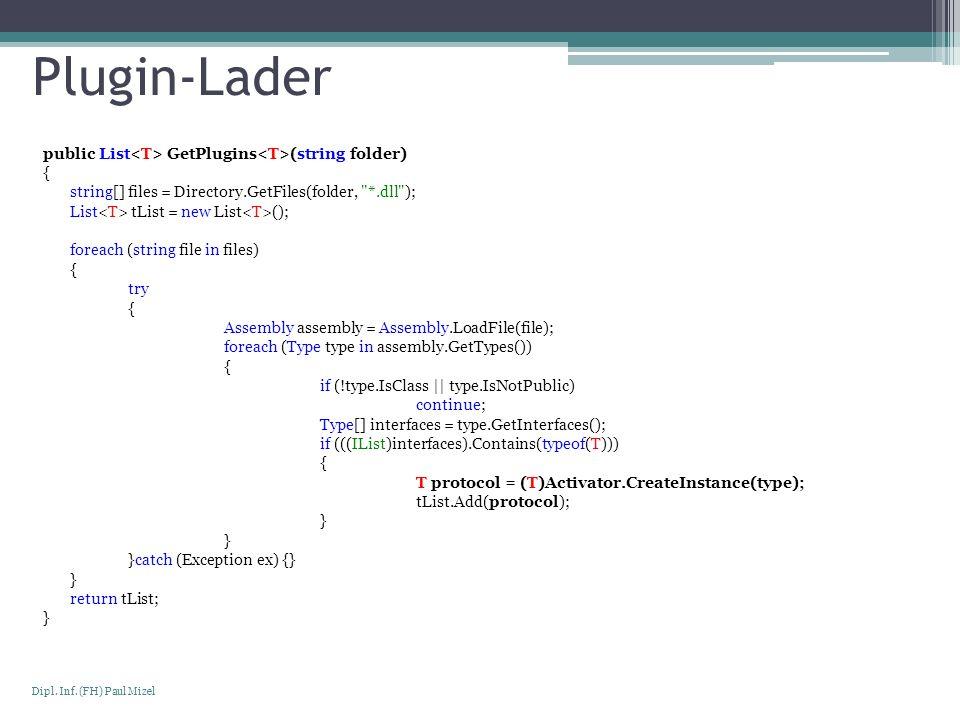 Seite 7 Dipl. Inf. (FH) Paul Mizel Plugin-Lader public List GetPlugins (string folder) { string[] files = Directory.GetFiles(folder,