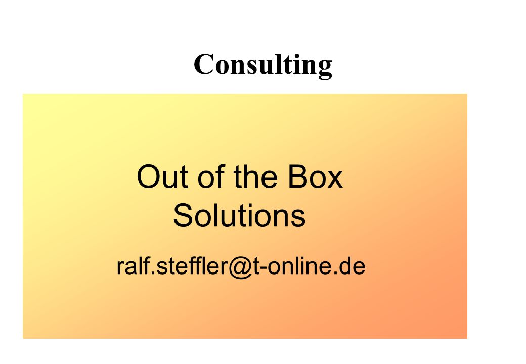 Consulting ralf.steffler@t-online.de Out of the Box Solutions