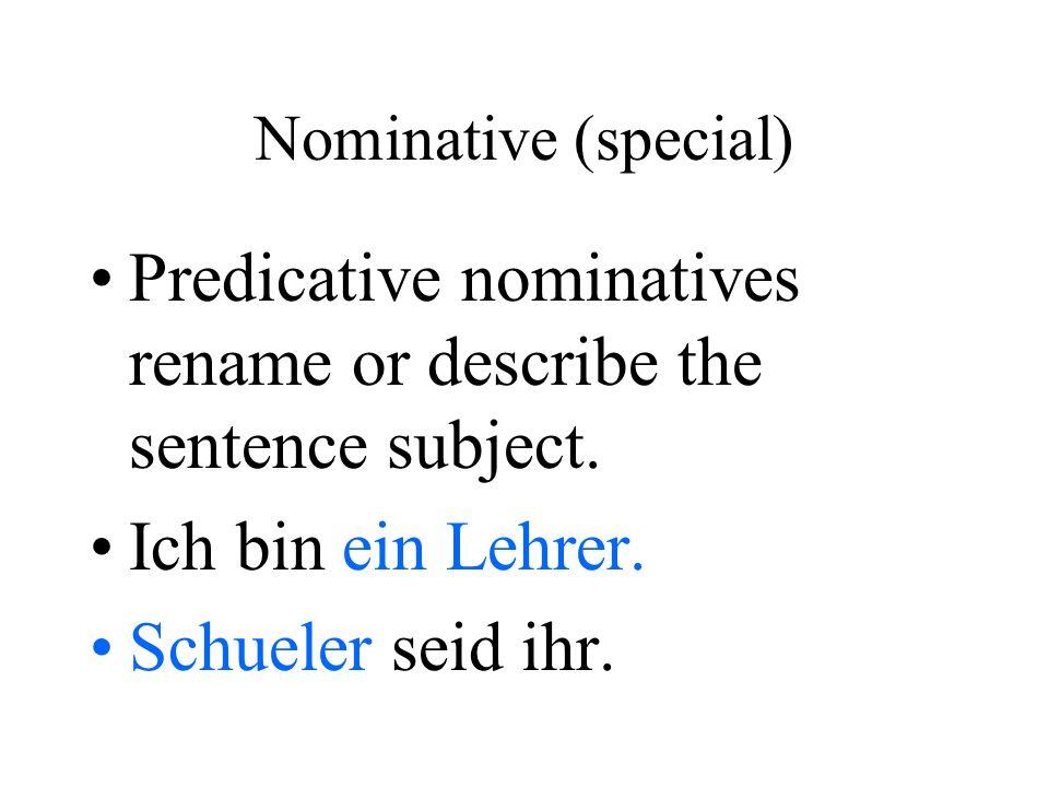 Nominative (special) Predicative nominatives rename or describe the sentence subject.