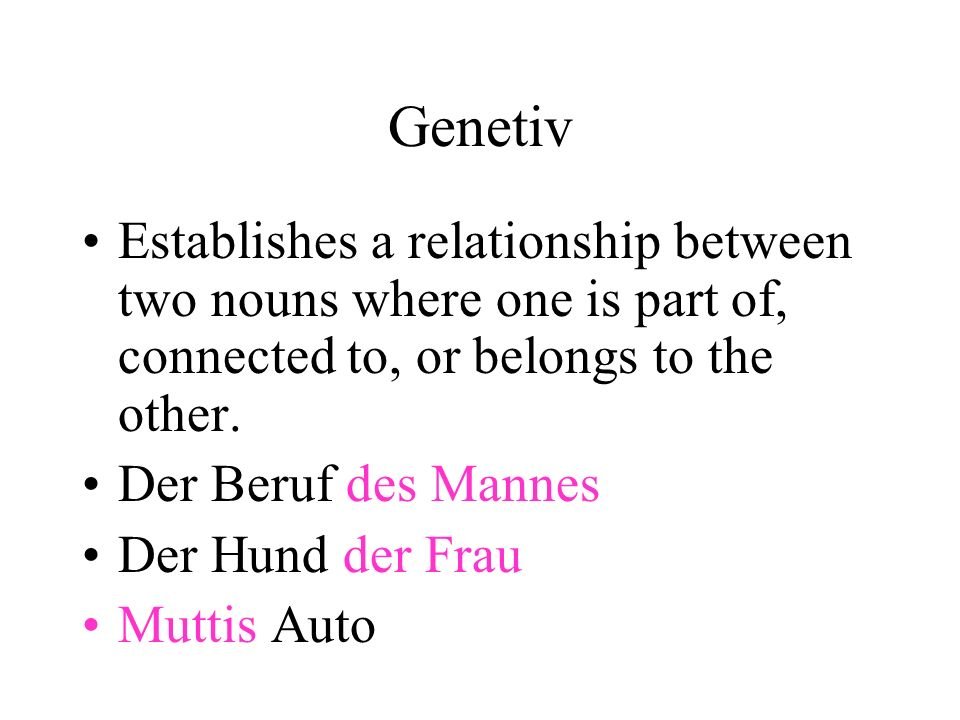 Genetiv Establishes a relationship between two nouns where one is part of, connected to, or belongs to the other.