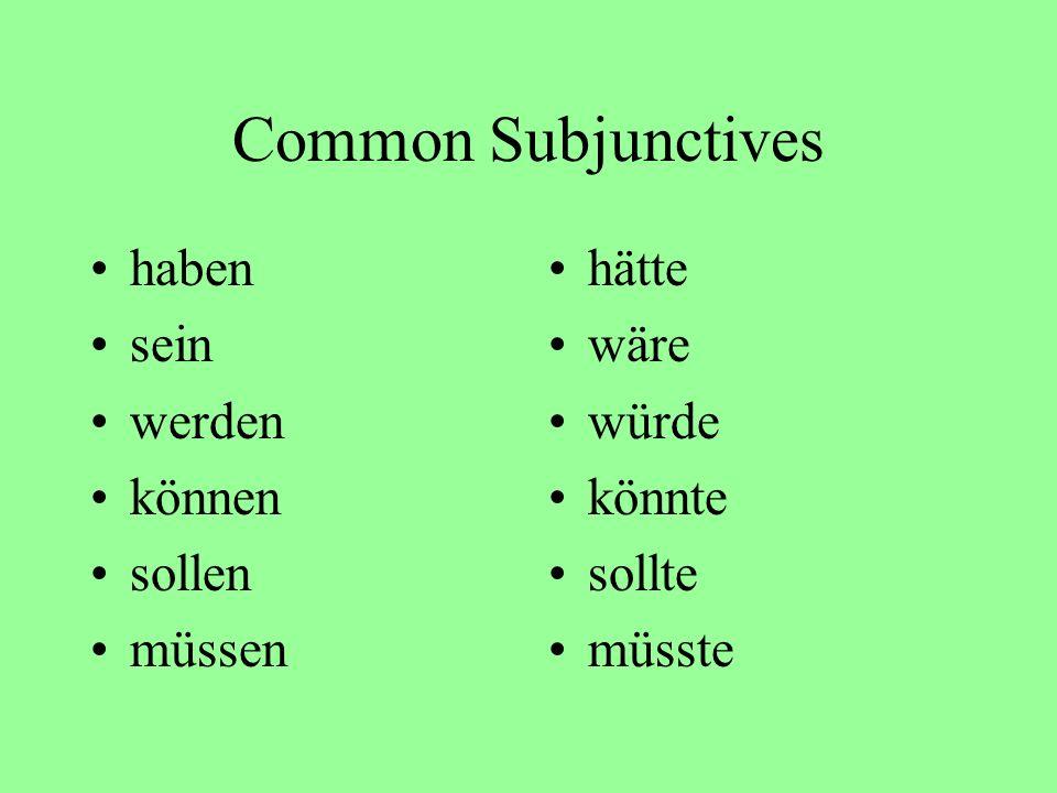 Common Subjunctives haben sein werden können sollen müssen hätte wäre würde könnte sollte müsste