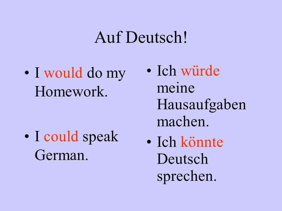 Auf Deutsch.I would do my Homework. I could speak German.