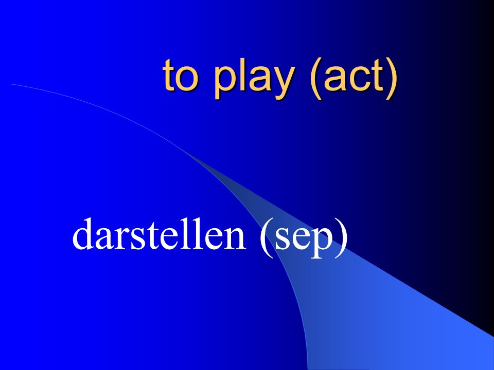 to play (act) darstellen (sep)