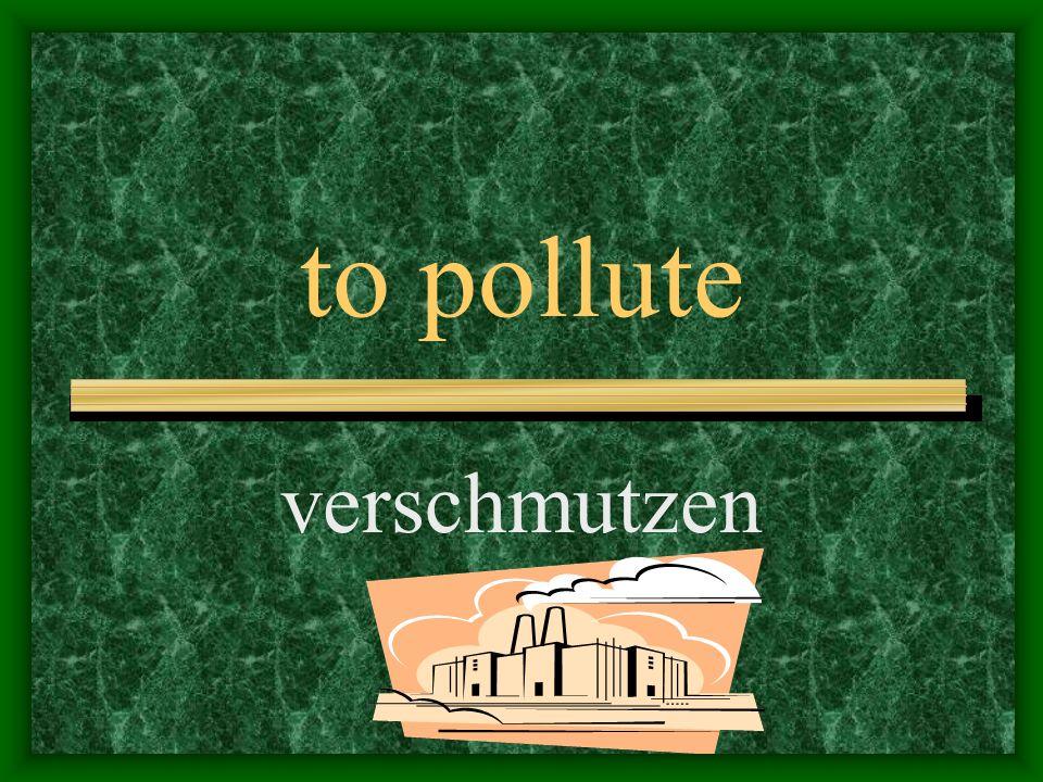 to poison, pollute verpesten
