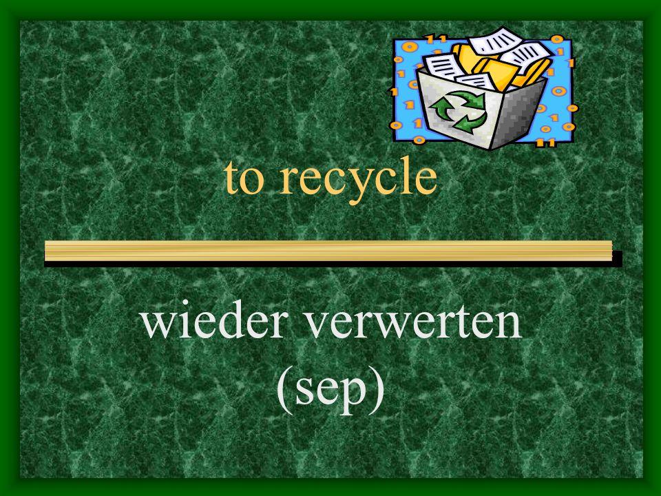 to use again wieder verwenden (sep)