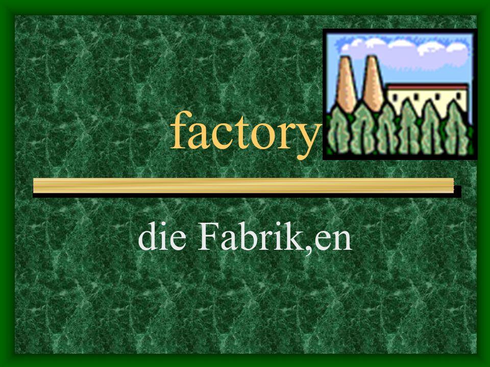 factory die Fabrik,en