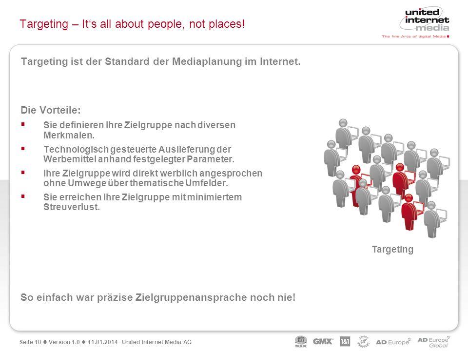 Seite 10 Version 1.0 11.01.2014 - United Internet Media AG Targeting ist der Standard der Mediaplanung im Internet. Die Vorteile: Sie definieren Ihre