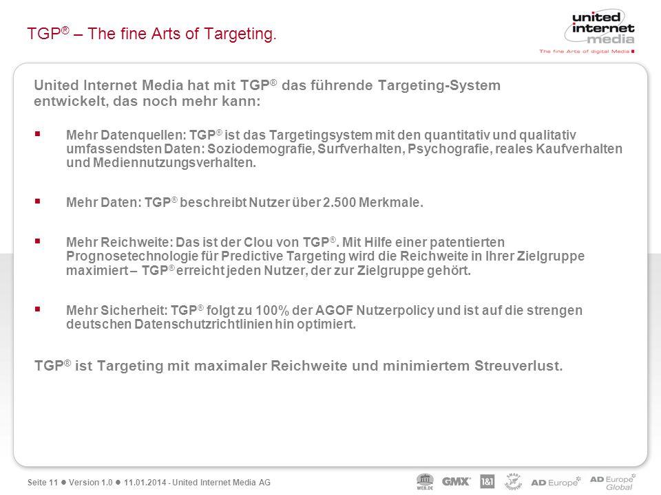 Seite 11 Version 1.0 11.01.2014 - United Internet Media AG United Internet Media hat mit TGP ® das führende Targeting-System entwickelt, das noch mehr