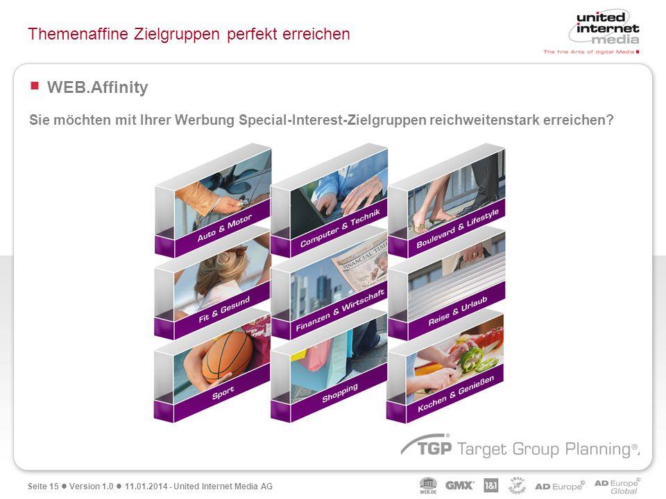 Seite 15 Version 1.0 11.01.2014 - United Internet Media AG Themenaffine Zielgruppen perfekt erreichen WEB.Affinity Sie möchten mit Ihrer Werbung Speci