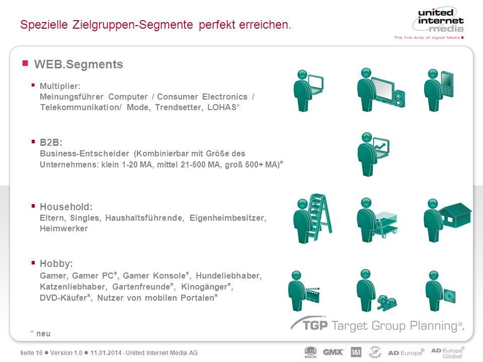 Seite 16 Version 1.0 11.01.2014 - United Internet Media AG Spezielle Zielgruppen-Segmente perfekt erreichen. WEB.Segments Multiplier: Meinungsführer C