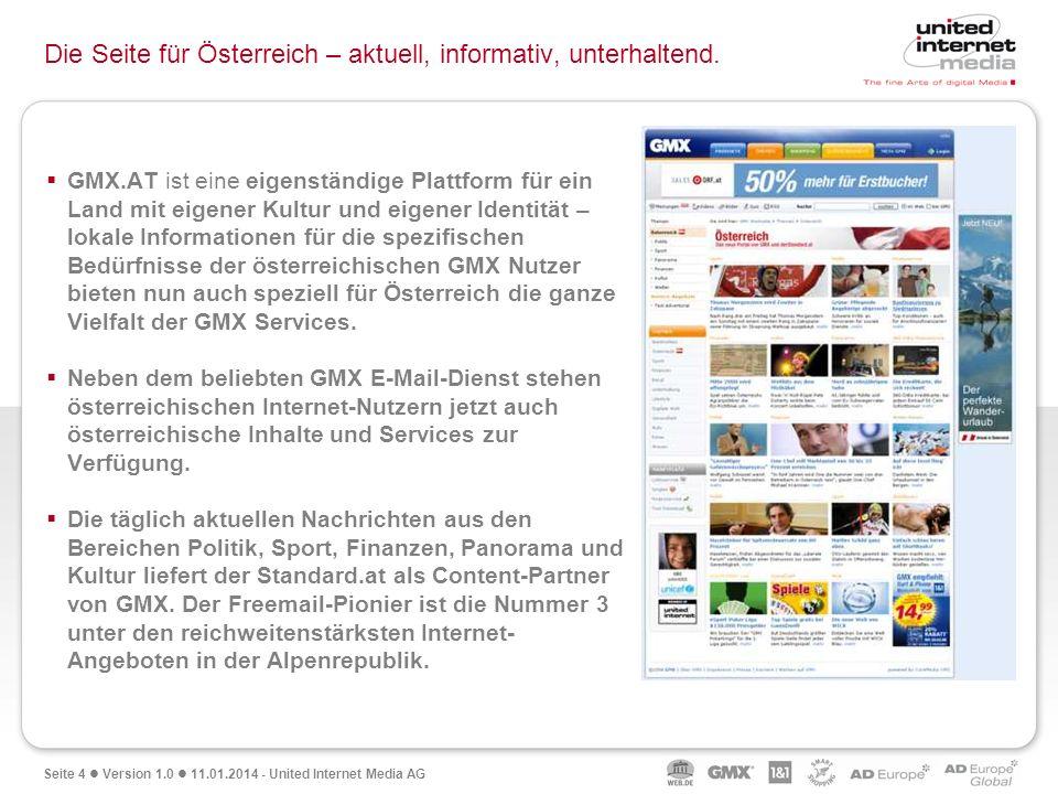 Seite 4 Version 1.0 11.01.2014 - United Internet Media AG Die Seite für Österreich – aktuell, informativ, unterhaltend. GMX.AT ist eine eigenständige