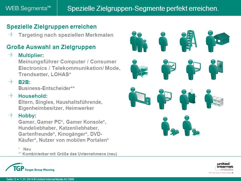 Seite 12 11.01.2014 © United Internet Media AG 2009 Spezielle Zielgruppen-Segmente perfekt erreichen.