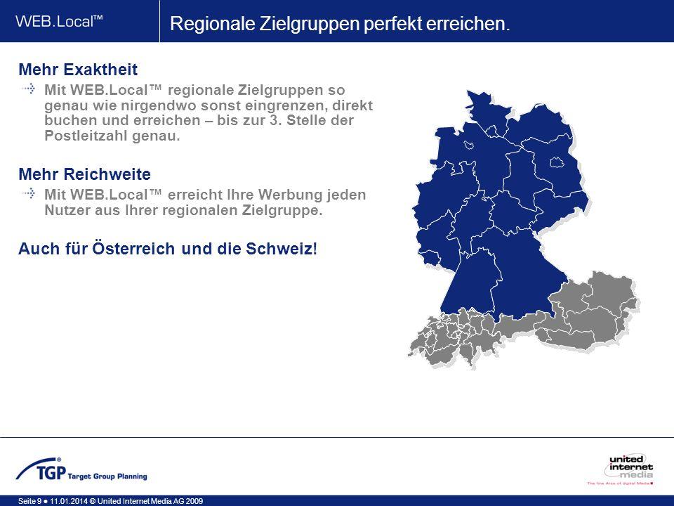 Seite 9 11.01.2014 © United Internet Media AG 2009 Regionale Zielgruppen perfekt erreichen.