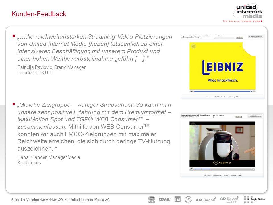 Seite 4 Version 1.0 11.01.2014 - United Internet Media AG Kunden-Feedback …die reichweitenstarken Streaming-Video-Platzierungen von United Internet Me