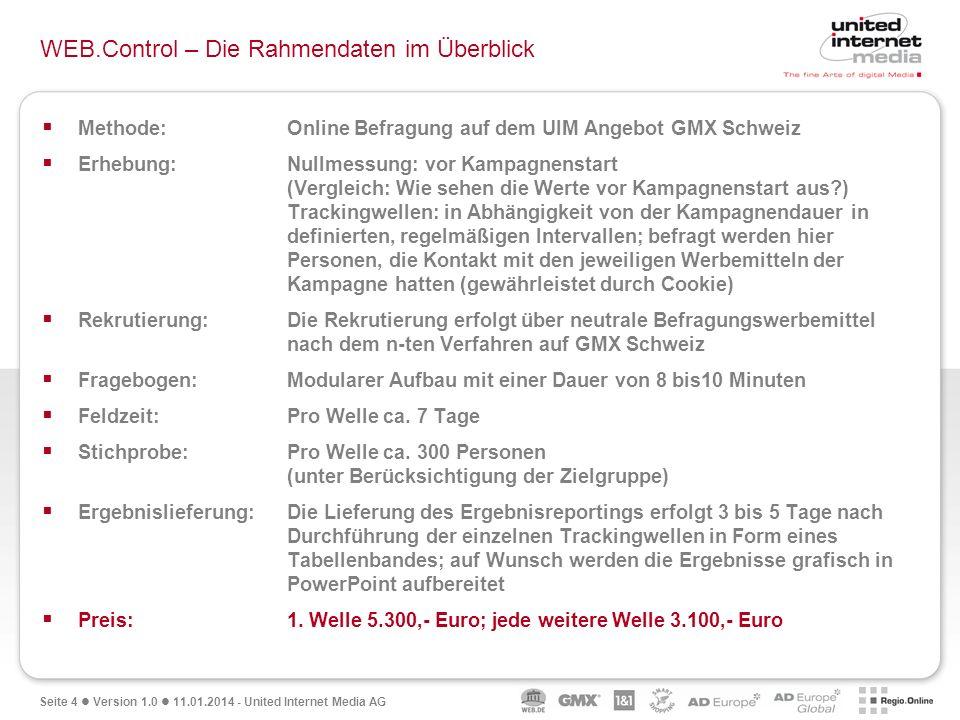 Seite 4 Version 1.0 11.01.2014 - United Internet Media AG WEB.Control – Die Rahmendaten im Überblick Methode: Online Befragung auf dem UIM Angebot GMX