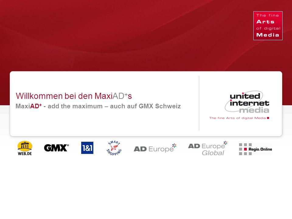 Qualität in der Reichweite. Willkommen bei den MaxiAD + s MaxiAD + - add the maximum – auch auf GMX Schweiz