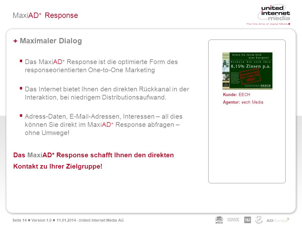 Seite 14 Version 1.0 11.01.2014 - United Internet Media AG MaxiAD + Response + Maximaler Dialog Das MaxiAD + Response ist die optimierte Form des resp