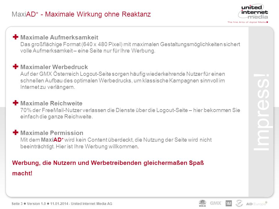 Seite 3 Version 1.0 11.01.2014 - United Internet Media AG MaxiAD + - Maximale Wirkung ohne Reaktanz Maximale Aufmerksamkeit Das großflächige Format (6