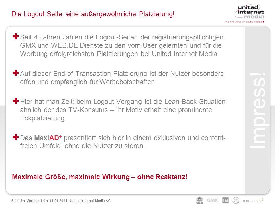 Seite 5 Version 1.0 11.01.2014 - United Internet Media AG Die Logout Seite: eine außergewöhnliche Platzierung! Seit 4 Jahren zählen die Logout-Seiten