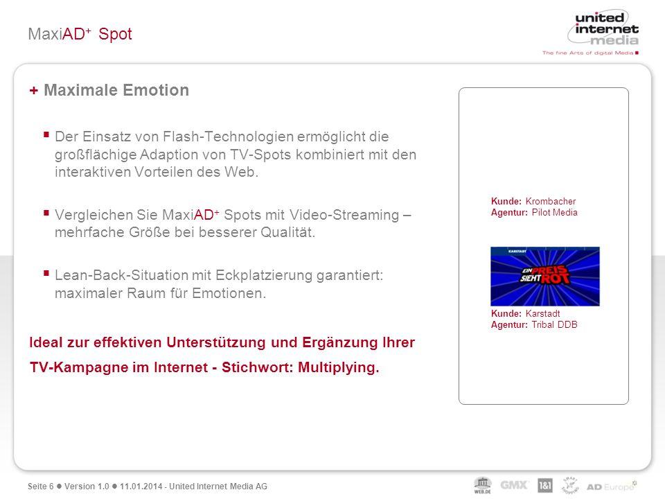 Seite 6 Version 1.0 11.01.2014 - United Internet Media AG MaxiAD + Spot + Maximale Emotion Der Einsatz von Flash-Technologien ermöglicht die großfläch
