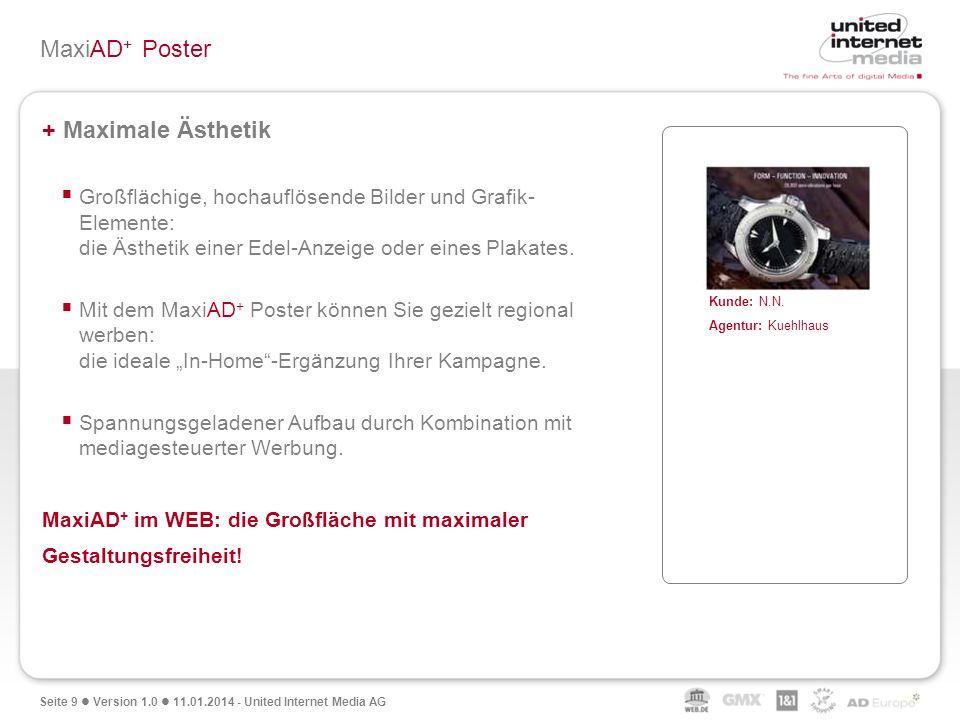 Seite 9 Version 1.0 11.01.2014 - United Internet Media AG MaxiAD + Poster + Maximale Ästhetik Großflächige, hochauflösende Bilder und Grafik- Elemente