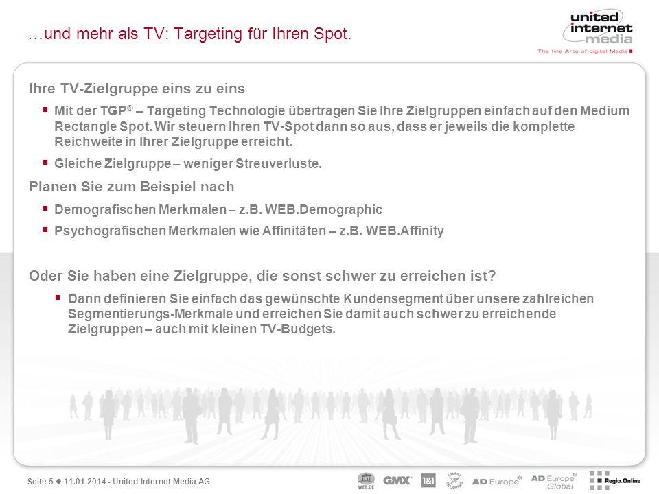 Seite 5 11.01.2014 - United Internet Media AG …und mehr als TV: Targeting für Ihren Spot.