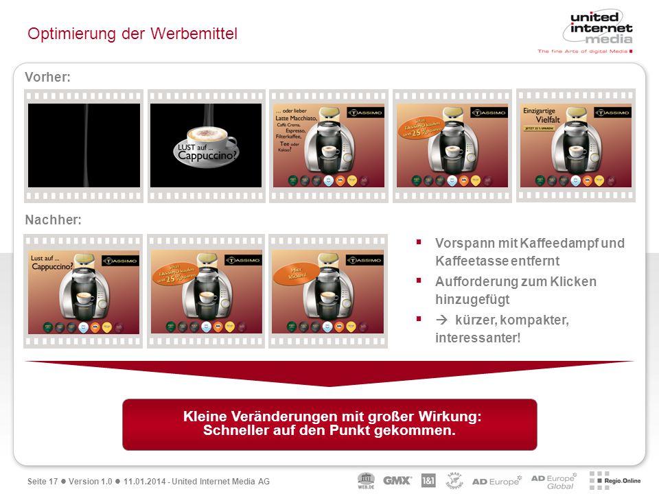 Seite 17 Version 1.0 11.01.2014 - United Internet Media AG Optimierung der Werbemittel Vorspann mit Kaffeedampf und Kaffeetasse entfernt Aufforderung