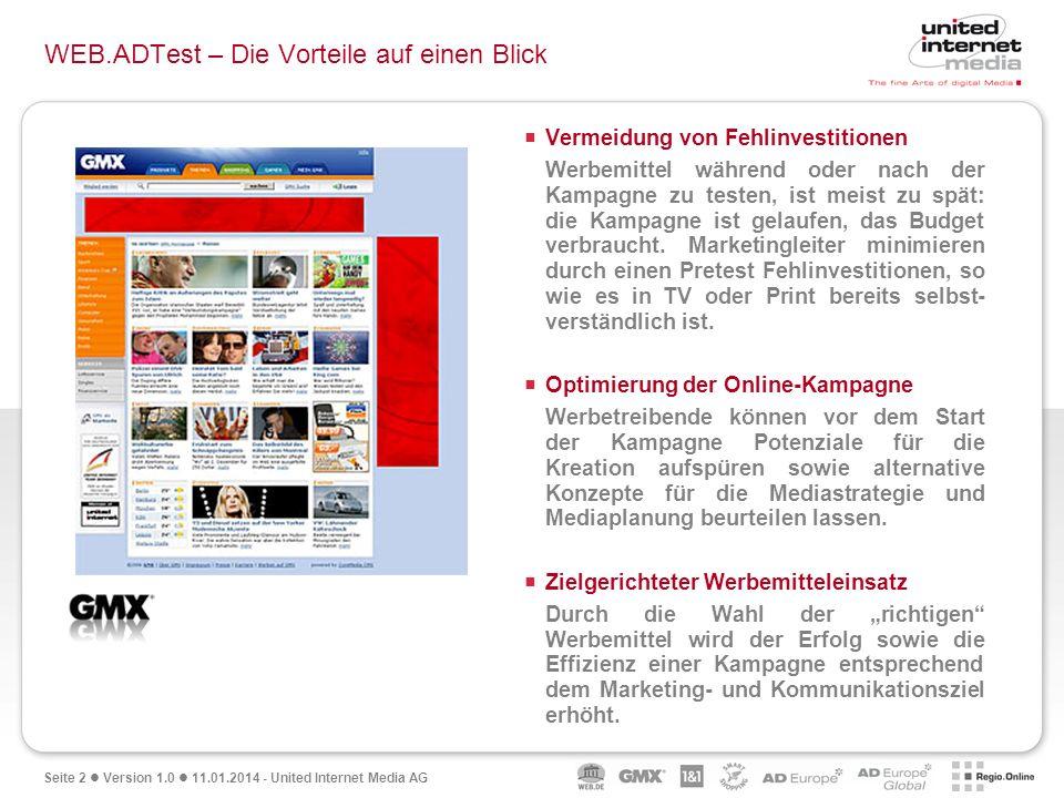 Seite 2 Version 1.0 11.01.2014 - United Internet Media AG WEB.ADTest – Die Vorteile auf einen Blick Vermeidung von Fehlinvestitionen Werbemittel währe