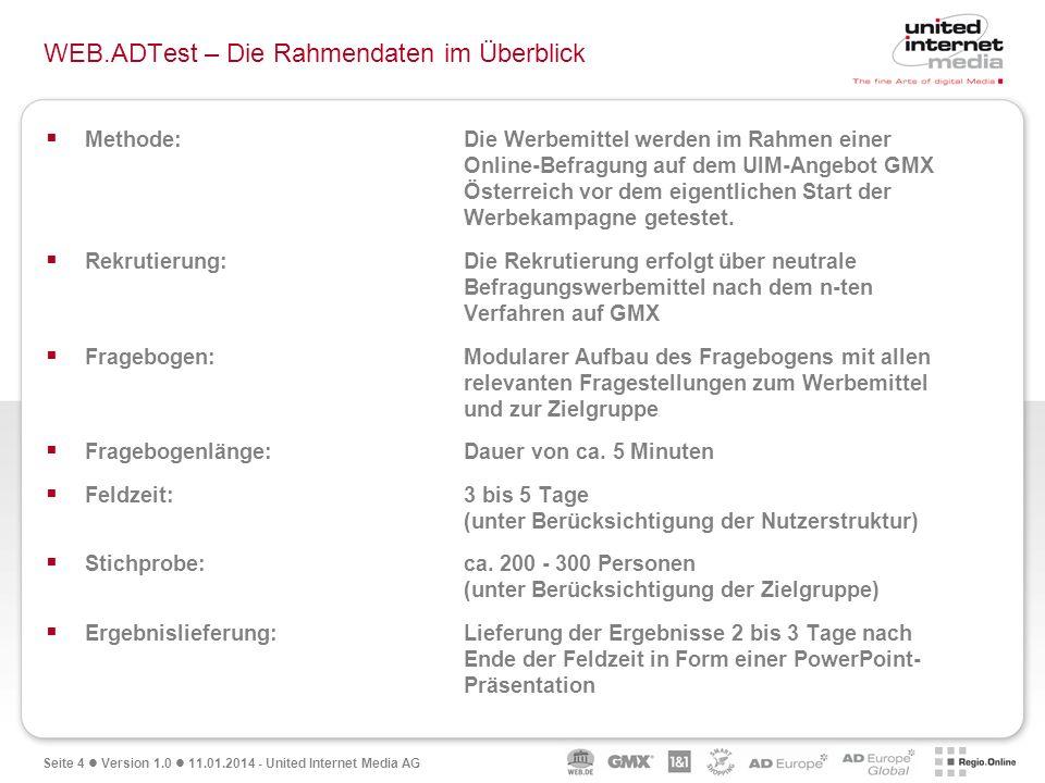 Seite 4 Version 1.0 11.01.2014 - United Internet Media AG WEB.ADTest – Die Rahmendaten im Überblick Methode: Die Werbemittel werden im Rahmen einer On