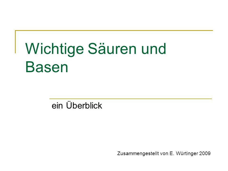 Wichtige Säuren und Basen ein Überblick Zusammengestellt von E. Würtinger 2009