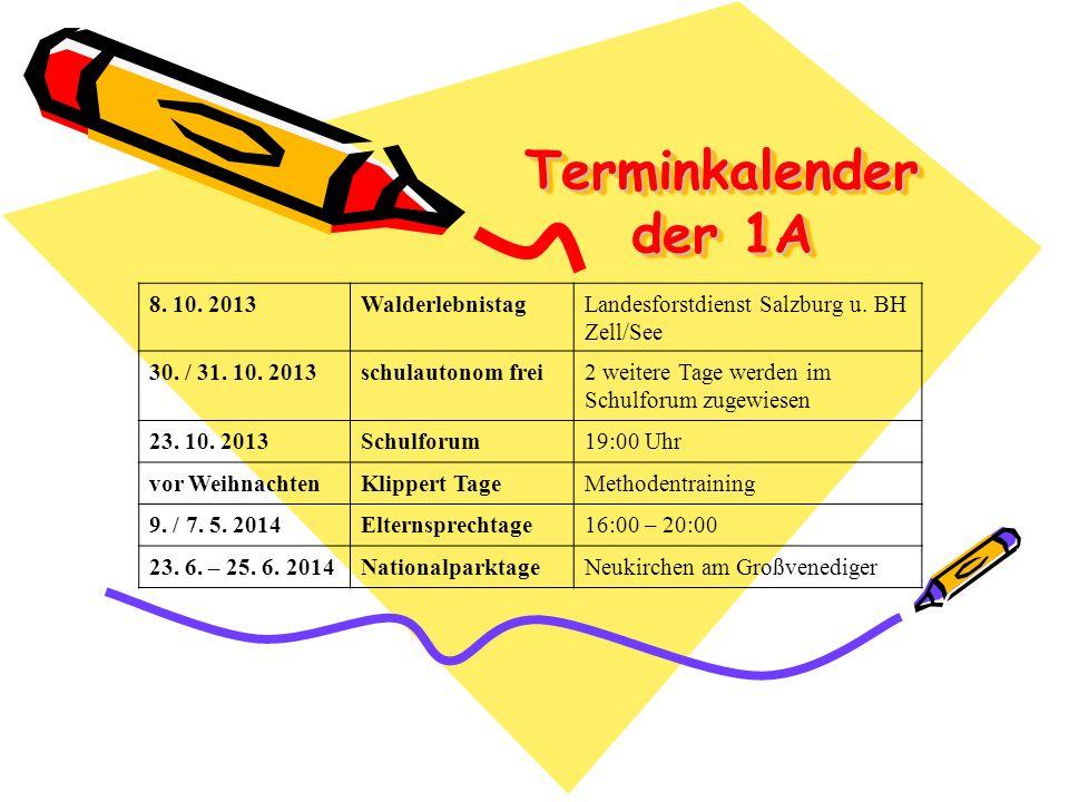 Terminkalender der 1A 8. 10. 2013WalderlebnistagLandesforstdienst Salzburg u. BH Zell/See 30. / 31. 10. 2013schulautonom frei2 weitere Tage werden im