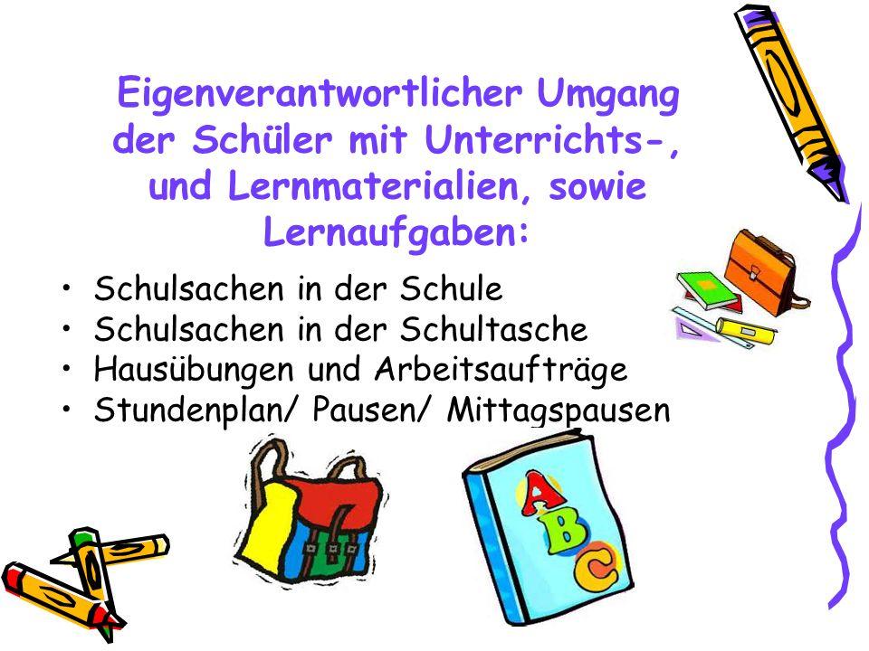 Eigenverantwortlicher Umgang der Schüler mit Unterrichts-, und Lernmaterialien, sowie Lernaufgaben: Schulsachen in der Schule Schulsachen in der Schul