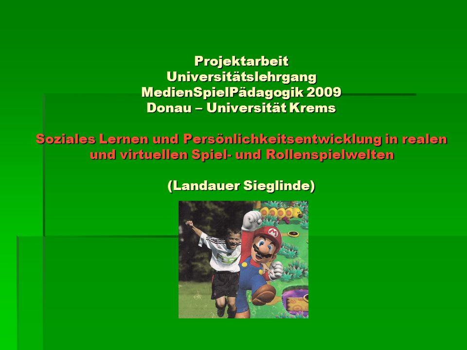 Projektarbeit Universitätslehrgang MedienSpielPädagogik 2009 Donau – Universität Krems Soziales Lernen und Persönlichkeitsentwicklung in realen und vi