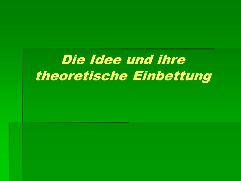 Die Idee und ihre theoretische Einbettung