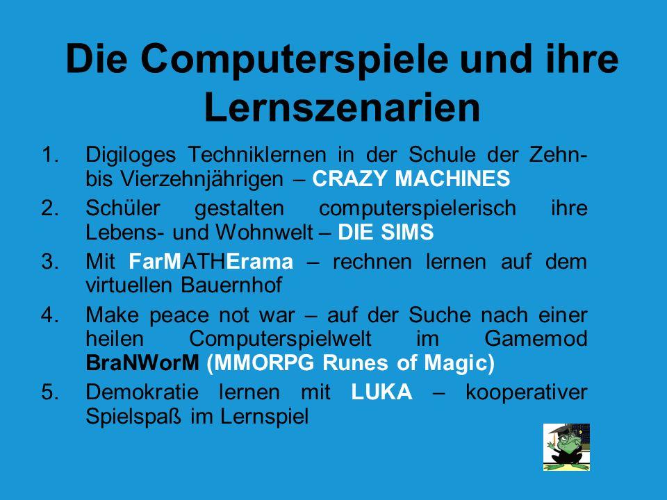 Die Computerspiele und ihre Lernszenarien 1.Digiloges Techniklernen in der Schule der Zehn- bis Vierzehnjährigen – CRAZY MACHINES 2.Schüler gestalten