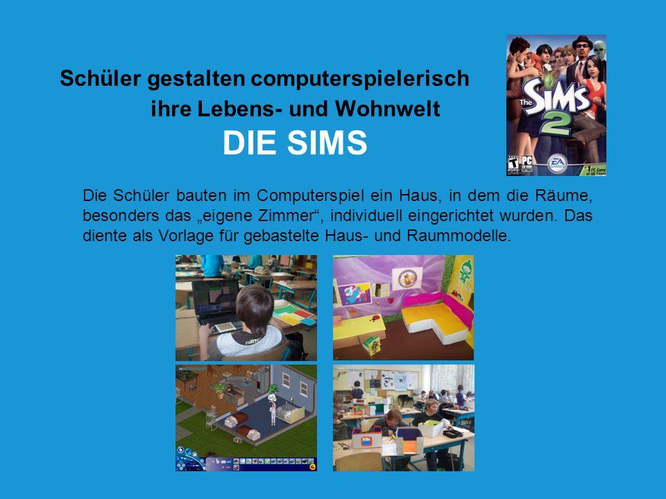 Schüler gestalten computerspielerisch ihre Lebens- und Wohnwelt DIE SIMS Die Schüler bauten im Computerspiel ein Haus, in dem die Räume, besonders das
