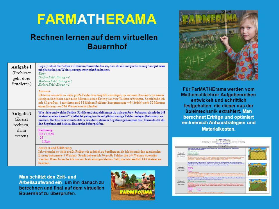 Rechnen lernen auf dem virtuellen Bauernhof FARMATHERAMA Für FarMATHErama werden vom Mathematiklehrer Aufgabenreihen entwickelt und schriftlich festge